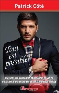 Patrick Côté - Tout est possible ! - 8 étapes qui animent la philosophie de vie de cet athlète professionnel en arts martiaux mixtes.