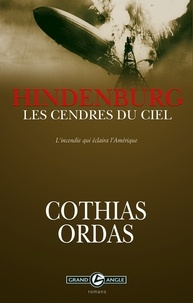 Patrick Cothias et Patrice Ordas - Hindenburg, les cendres du ciel.