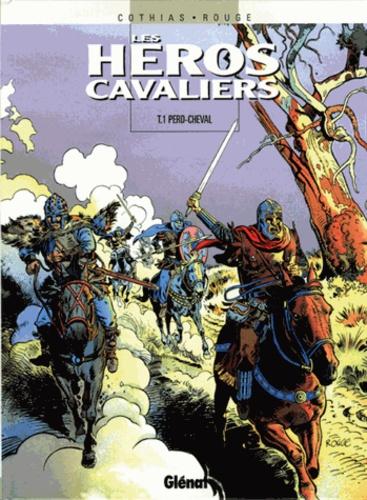 Patrick Cothias et Michel Rouge - Les héros cavaliers Tome 1 : Perd-cheval.
