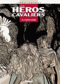 Patrick Cothias et Philippe Tarral - Les héros cavaliers Tome 6 : La faim des illusions.