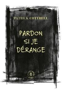 Patrick Cottrell - Pardon si je dérange - Roman traduit de l'anglais (États-Unis) par Héloïse Esquié.