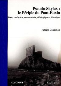 Patrick Counillon - Pseudo-Skylax : le périple du Pont-Euxin - Texte, traduction, commentaire philologique et historique.