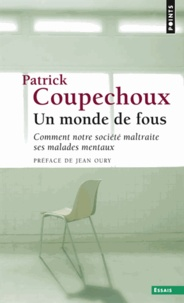 Patrick Coupechoux - Un monde de fous - Comment notre société maltraite ses malades mentaux.