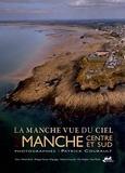 Patrick Courault - La Manche vue du ciel - Tome 2, Manche centre et sud.