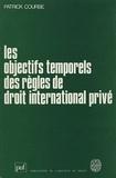 Patrick Courbe - Les objectifs temporels des règles de droit international privé.