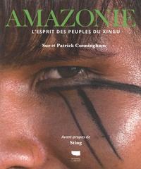 Patrick Cunningham et Sue Cunningham - Amazonie - L'esprit des peuples du Xingu.