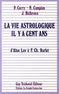 Patrick Curry et Nicolas Campion - La vie astrologique il y a cent ans - D'Alan Leo à F.Ch. Barlet.