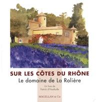 Sur les Côtes du Rhône- Le domaine de La Rolière - Patrick d' Hauthuille |