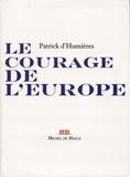 Patrick d' Humières - Le courage de l'Europe.