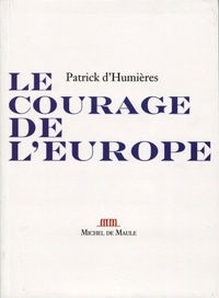 Patrick d' Humières - Le courage de l'Europe.