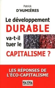 Patrick d' Humières - Le développement durable va-t-il tuer le capitalisme ? - Les réponses de l'éco-capitalisme.