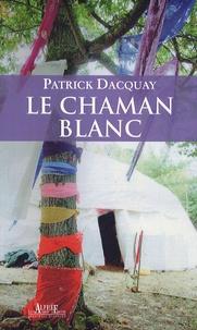 Patrick Dacquay - Le Chaman blanc.