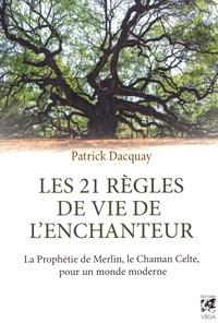 Patrick Dacquay - Les 21 règles de vie de l'enchanteur - La Prophétie de Merlin, le chaman celte, pour un monde moderne.