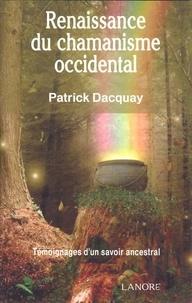 Patrick Dacquay - Renaissance du chamanisme occidental - Témoignages d'un savoir ancestral.