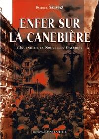 Patrick Dalmaz - Enfer sur la Canebière - L'incendie des Nouvelles Galeries, Marseille 28 octobre 1938.