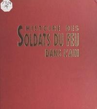Patrick Dalmaz et Gérald Gambier - Histoire des soldats du feu dans l'Ain.