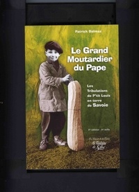 Patrick Dalmaz - Le Grand Moutardier du Pape ou Les Tribulations de P'tit Louis en terre de Savoie.