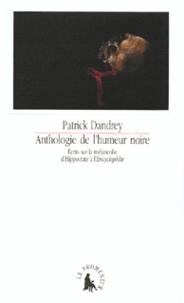 Patrick Dandrey - Anthologie de l'humeur noire - Ecrits sur la mélancolie d'Hippocrate à l'Encyclopédie.
