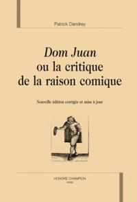 Patrick Dandrey - Dom Juan ou la critique de la raison comique.