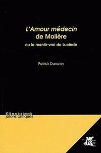 Patrick Dandrey - L'Amour médecin de Molière - Ou le mentir-vrai de Lucinde.