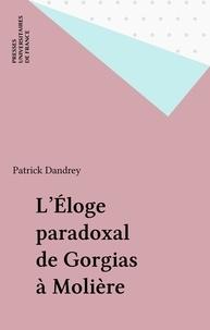 Patrick Dandrey - L'éloge paradoxal - De Gorgias à Molière.