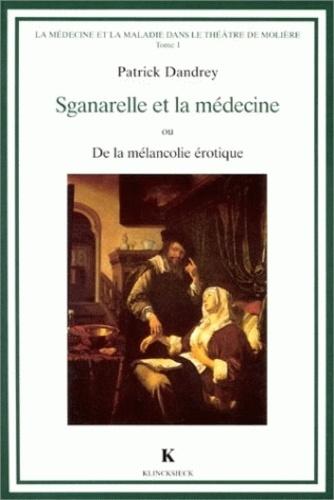 Patrick Dandrey - La médecine et la maladie dans le théâtre de Molière - Tome 1, Sganarelle et la médecine ou De la mélancolie érotique.