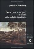 """Patrick Dandrey - Le """"cas"""" Argan - Molière et la maladie imaginaire."""