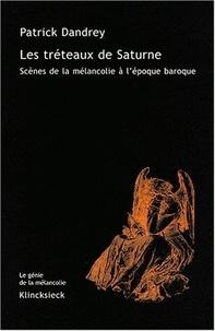 Patrick Dandrey - Les tréteaux de Saturne - Scènes de la mélancolie à l'époque baroque.