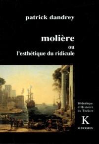 Patrick Dandrey - Molière ou L'esthétique du ridicule.