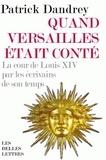 Patrick Dandrey - Quand Versailles était conté - La cour de Louis XIV par les écrivains de son temps.