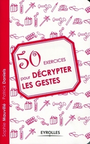 Patrick Daniels et Sophie Mauvillé - 50 exercices pour décrypter les gestes.
