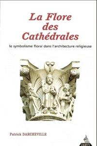 Patrick Darcheville - La Flore des Cathédrales - Le symbolisme floral dans l'architecture religieuse.