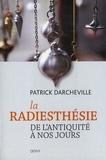 Patrick Darcheville - La radiesthésie - De l'Antiquité à nos jours.