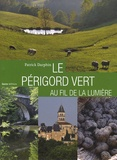 Patrick Darphin - Périgord Vert au fil de la lumière.