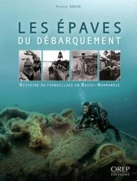 Patrick David - Les épaves du débarquement - Histoire du ferraillage en Basse-Normandie..