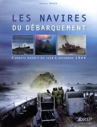 Patrick David - Les navires du débarquement - Combats navals de juin à décembre 1944.