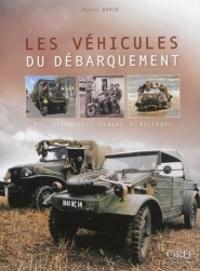 Patrick David - Les véhicules du Débarquement - Des mécaniques venues d'ailleurs.