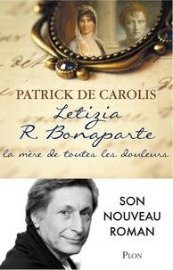 Patrick de Carolis - Letizia R. Bonaparte, la mère de toutes les douleurs.