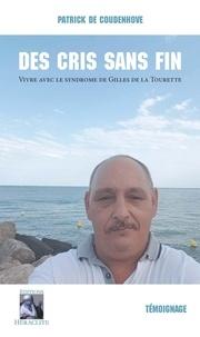Patrick de Coudenhove - Des cris sans fin - Vivre avec le syndrome de Gilles de la Tourette.