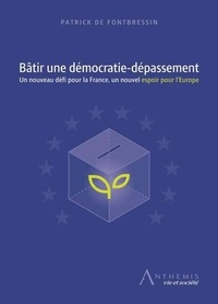 Patrick de Fontbressin - Bâtir une démocratie-dépassement - Un nouveau défi pour la France, un nouvel espoir pour l'Europe.