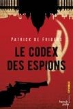 Patrick de Friberg - Le codex des espions.