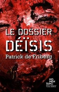 Patrick de Friberg - Le Dossier Déïsis.