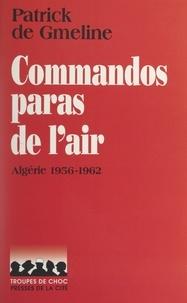 Patrick de Gmeline et Jeannine Balland - Commandos paras de l'air - Algérie, 1956-1962.