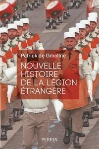 Patrick de Gmeline - Nouvelle histoire de la légion étrangère.