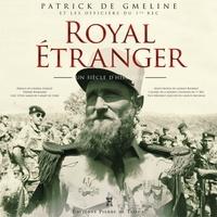 Patrick de Gmeline - Royal étranger - 1921-2021.