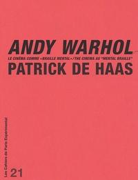 """Patrick de Haas - Andy Warhol - Le cinéma comme """"Braille Mental"""" / The Cinema as """"Mental Braille"""", édition bilingue français-anglais."""