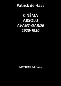Cinéma absolu- Avant-garde 1920-1930 - Patrick de Haas |