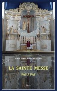 Patrick De la rocque - La Sainte messe - Pas à pas.