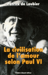 Patrick de Laubier - La civilisation de l'amour selon Paul VI.