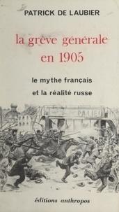 Patrick De Laubier et Jean-Jacques Chevalier - La grève générale en 1905 - Le mythe français et la réalité russe.